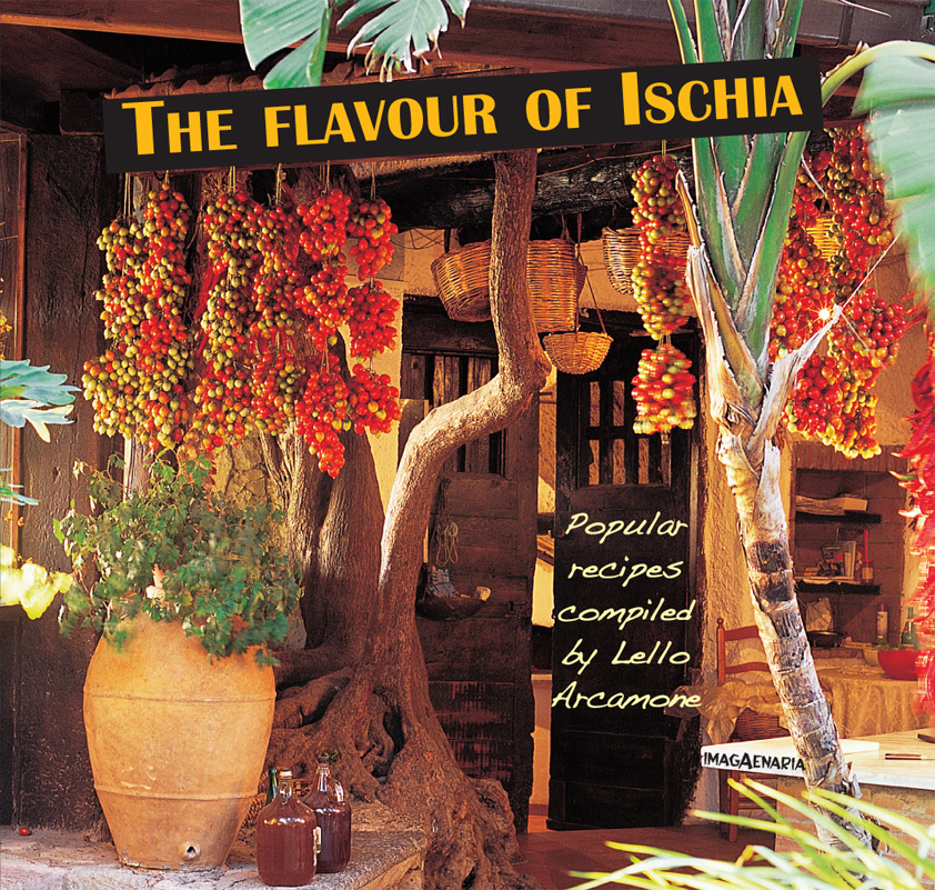 The flavour of Ischia. Popular recipes compiled by Lello Arcamone